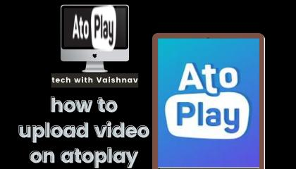 HOW TO UPLOAD VIDEO ON ATOPLAY CHANNEL WITH BEST QUALITY, ATOPLAY PER VIDEO UPLOAD KESE KARE, UPLOAD VIDEO