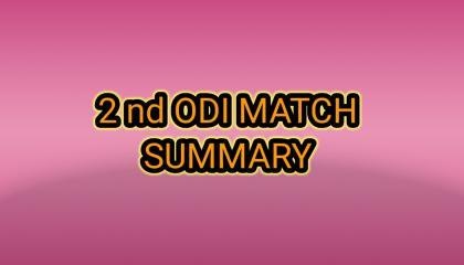 2nd ODI MATCH SUMMARY