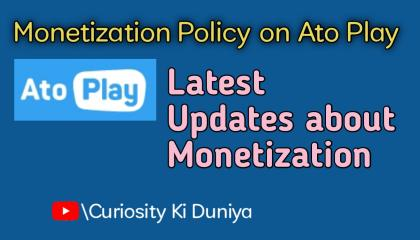 Monetization Policy on AtoPlay . Latest updates on monetization on Atoplay.Curiosity Ki Duniya