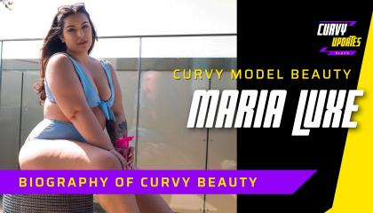 Biography of curvy Beauty Maria Luxe