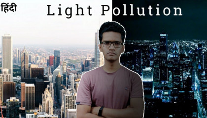 How light pollution affect environment ? ( हिन्दी) Explained By Mohit Kale.