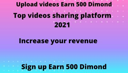 New video sharing platform/how to earn 500dimond in uploaded videos,