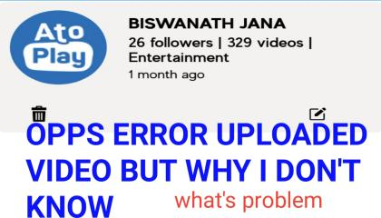 OPPS ERROR UPLOADED VIDEO BUT WHY I DON'T KNOW