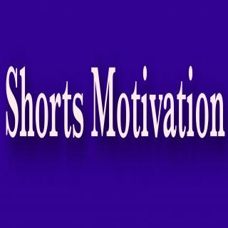 Shorts Motivation