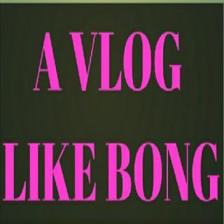 A Vlog Like Bong