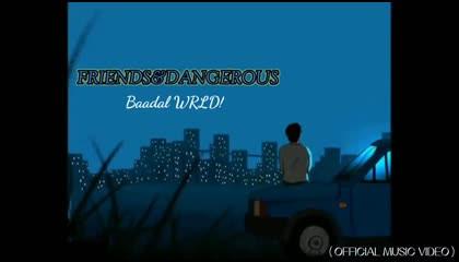 Baadal WRLD - FRIENDS&DANGEROUS (OFFICIAL MUSIC VIDEO)